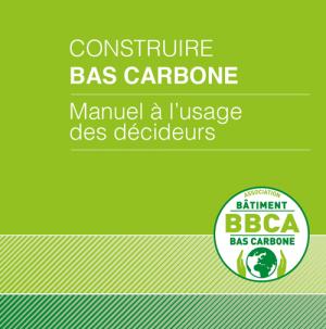 Construire bas carbone, le guide à l'usage des décideurs du bâtiment