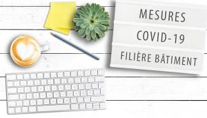 Covid 19, synthèse des mesures pour les entreprises de la filière bâtiment